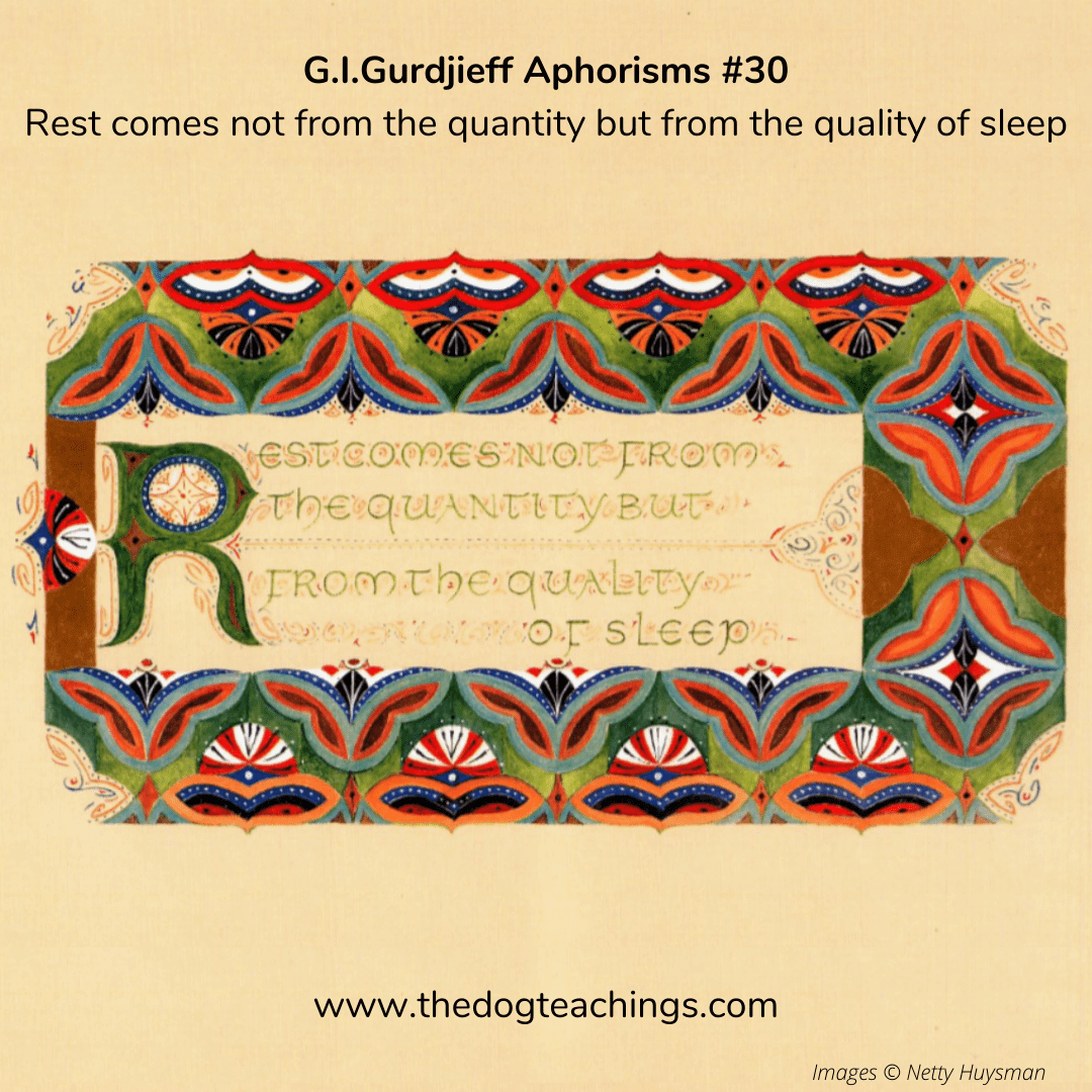 Gurdjieff Aphorism #30 - Rest comes not from the quantity but from the quality of sleep.